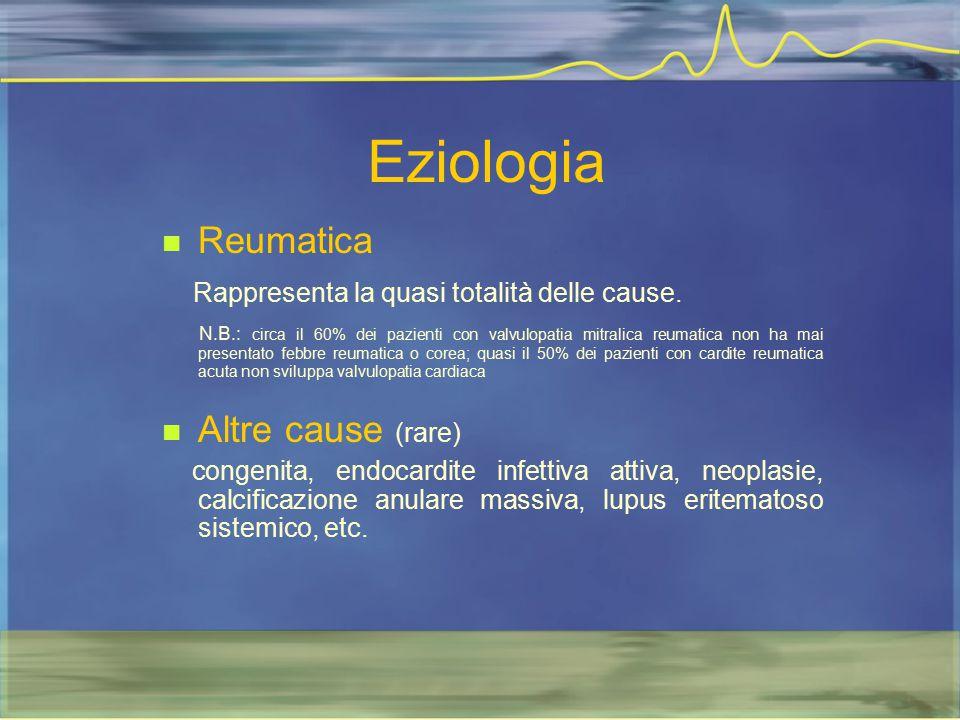 Eziologia Reumatica Rappresenta la quasi totalità delle cause.