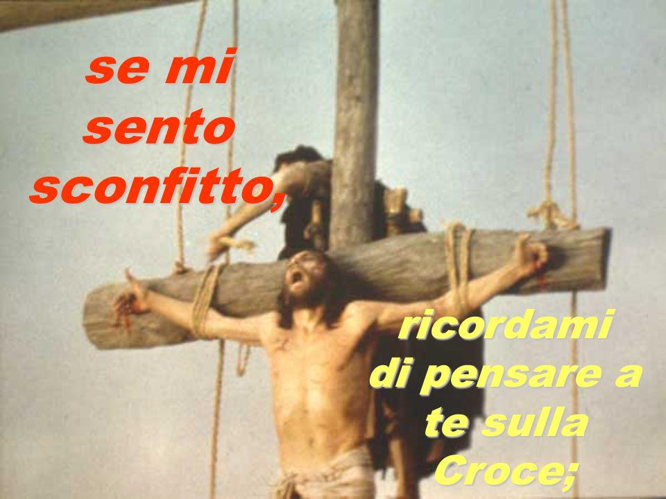 ricordami di pensare a te sulla Croce;