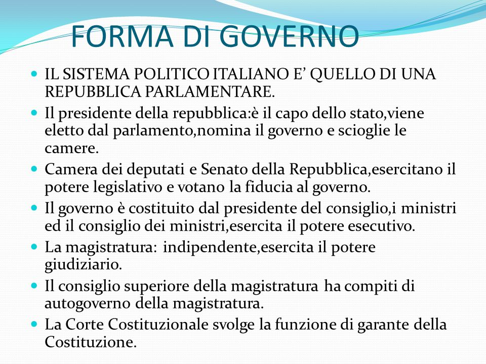 FORMA DI GOVERNO IL SISTEMA POLITICO ITALIANO E' QUELLO DI UNA REPUBBLICA PARLAMENTARE.