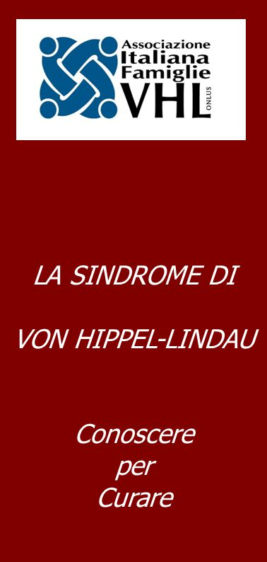 LA SINDROME DI VON HIPPEL-LINDAU Conoscere per Curare