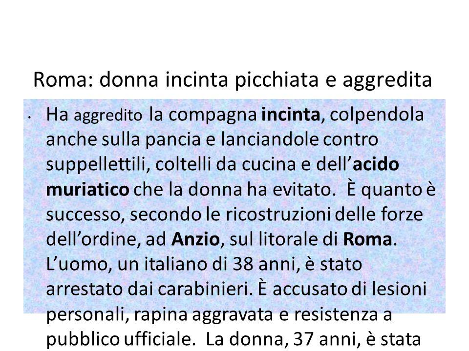 Roma: donna incinta picchiata e aggredita con acido. Arrestato compagno