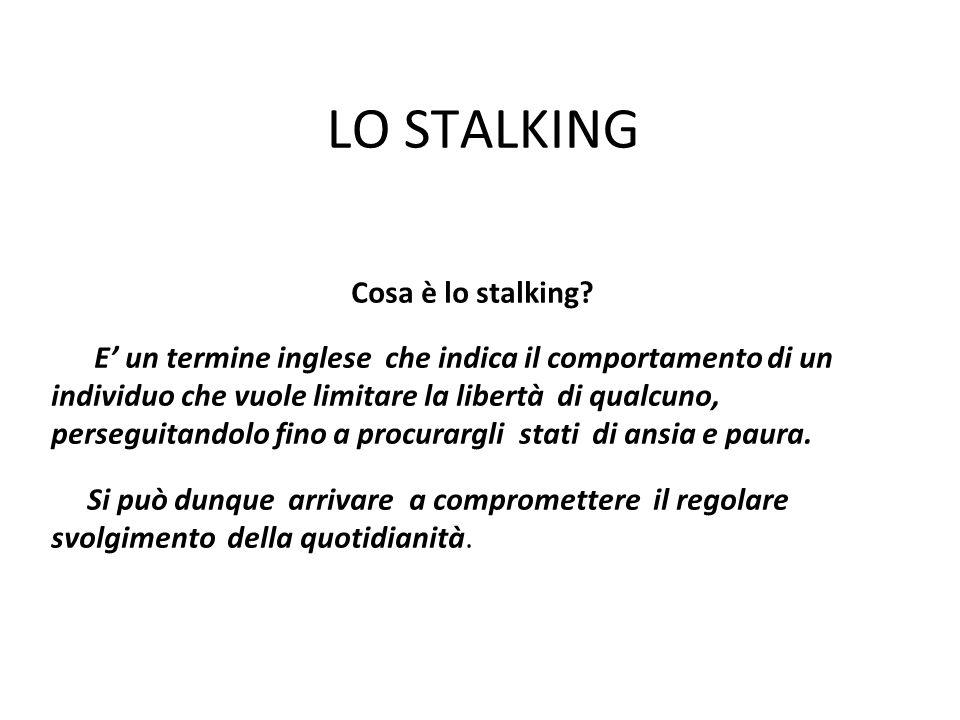 LO STALKING Cosa è lo stalking