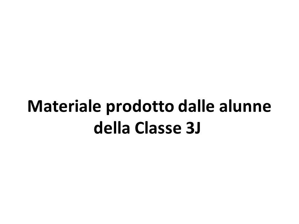Materiale prodotto dalle alunne della Classe 3J