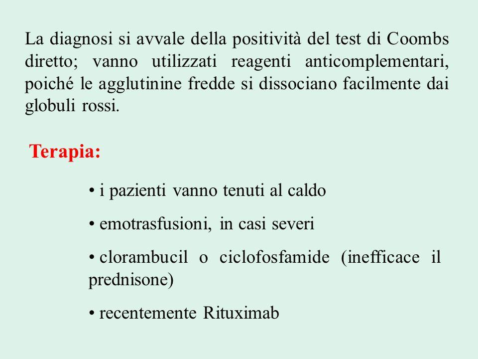 La diagnosi si avvale della positività del test di Coombs diretto; vanno utilizzati reagenti anticomplementari, poiché le agglutinine fredde si dissociano facilmente dai globuli rossi.