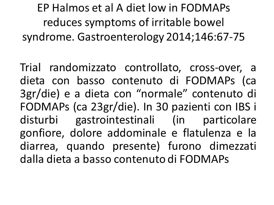 EP Halmos et al A diet low in FODMAPs reduces symptoms of irritable bowel syndrome. Gastroenterology 2014;146:67-75