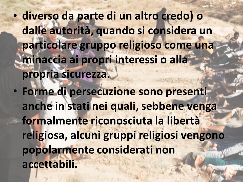diverso da parte di un altro credo) o dalle autorità, quando si considera un particolare gruppo religioso come una minaccia ai propri interessi o alla propria sicurezza.