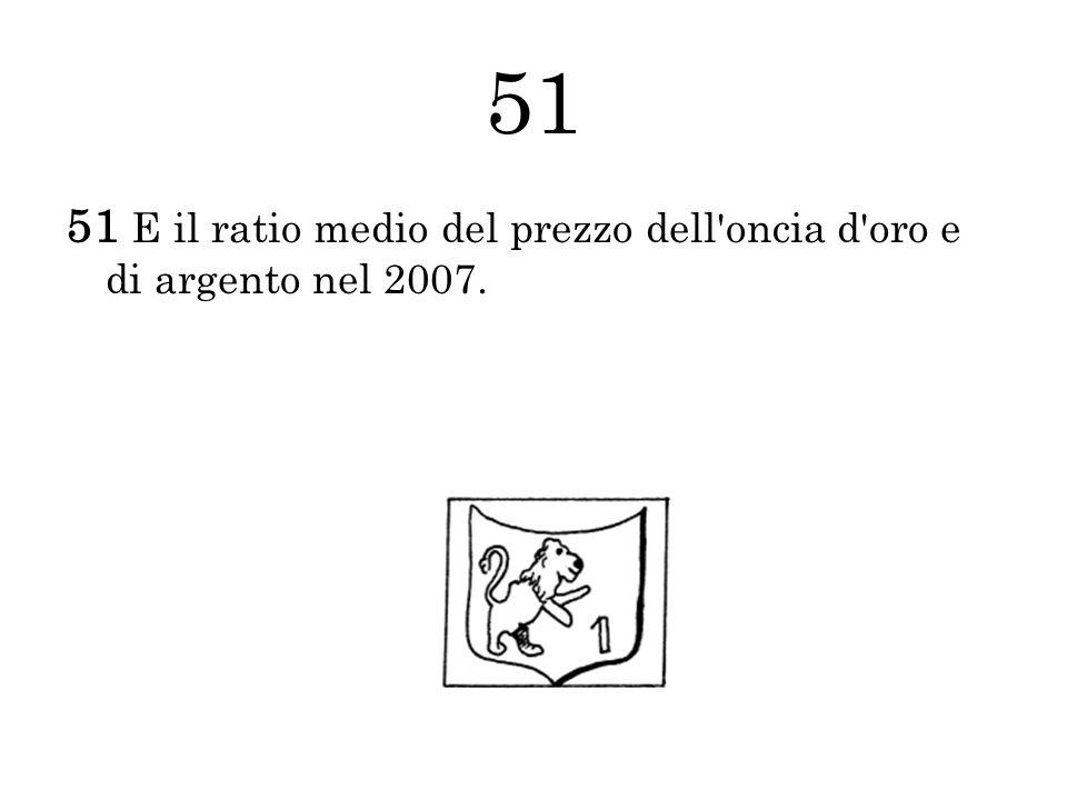 51 51 E il ratio medio del prezzo dell oncia d oro e di argento nel 2007.