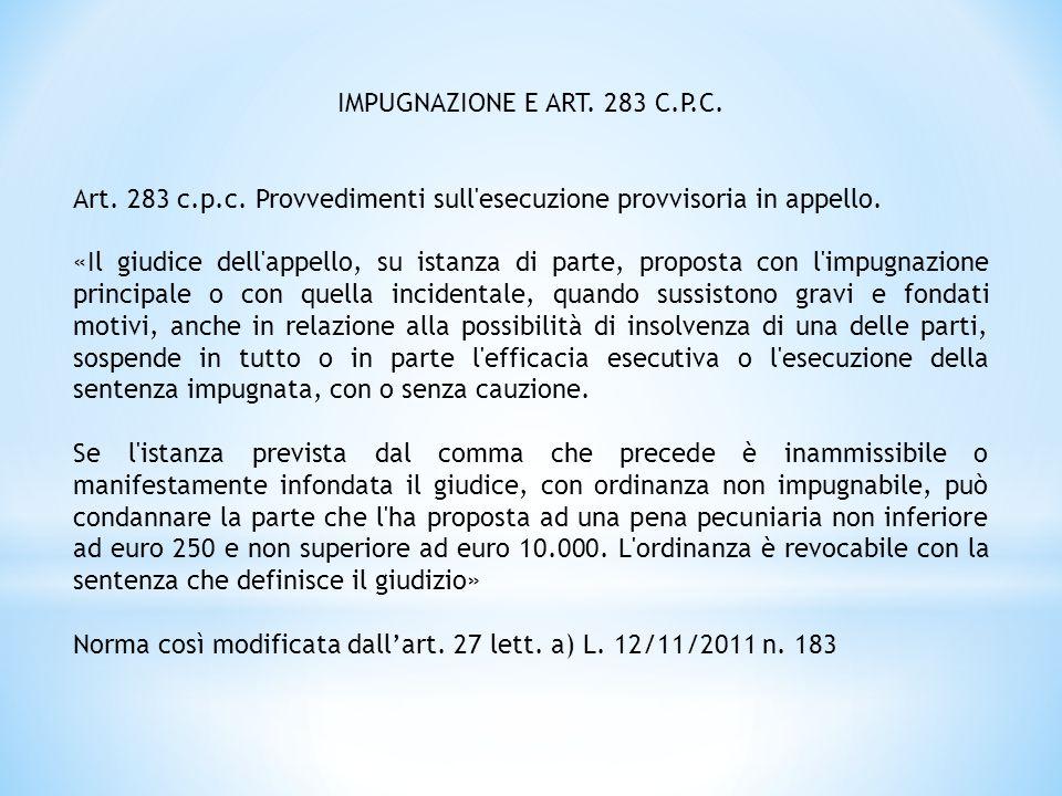 IMPUGNAZIONE E ART. 283 C.P.C. Art. 283 c.p.c. Provvedimenti sull esecuzione provvisoria in appello.