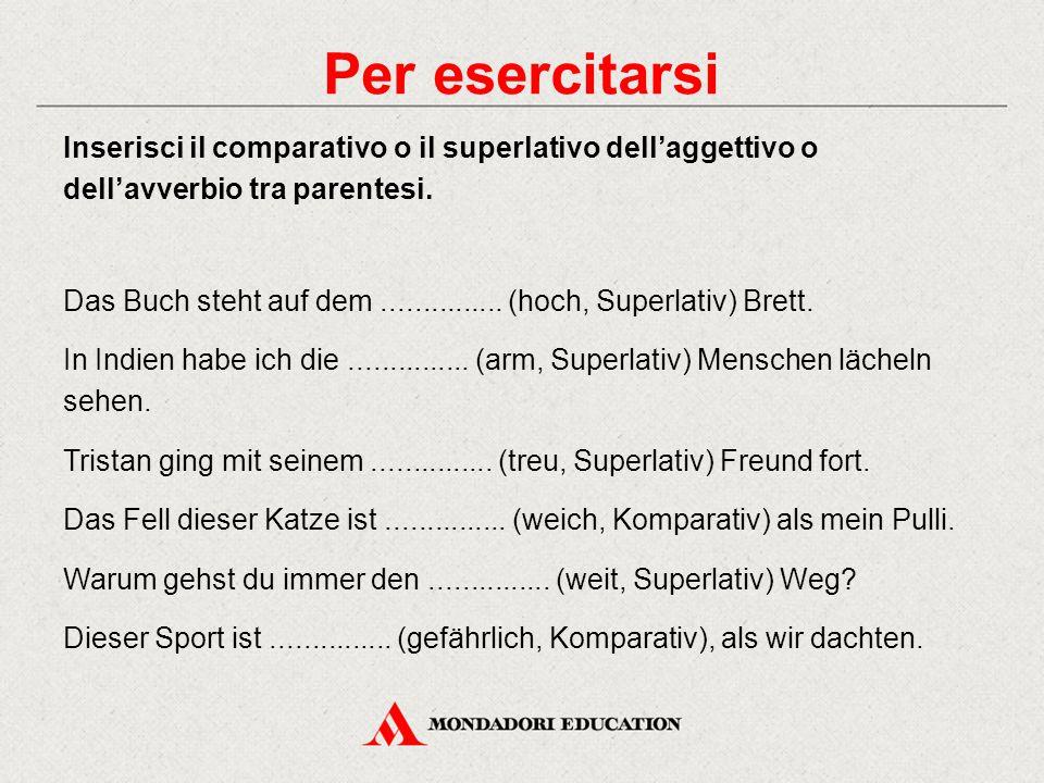 Per esercitarsi Inserisci il comparativo o il superlativo dell'aggettivo o dell'avverbio tra parentesi.