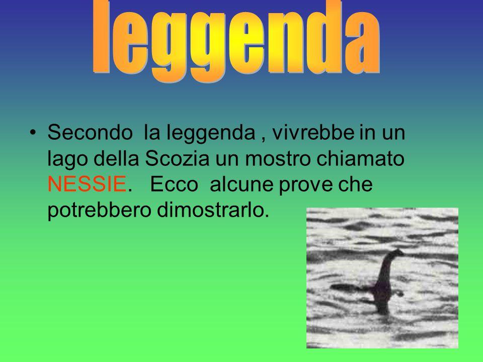leggenda Secondo la leggenda , vivrebbe in un lago della Scozia un mostro chiamato NESSIE.