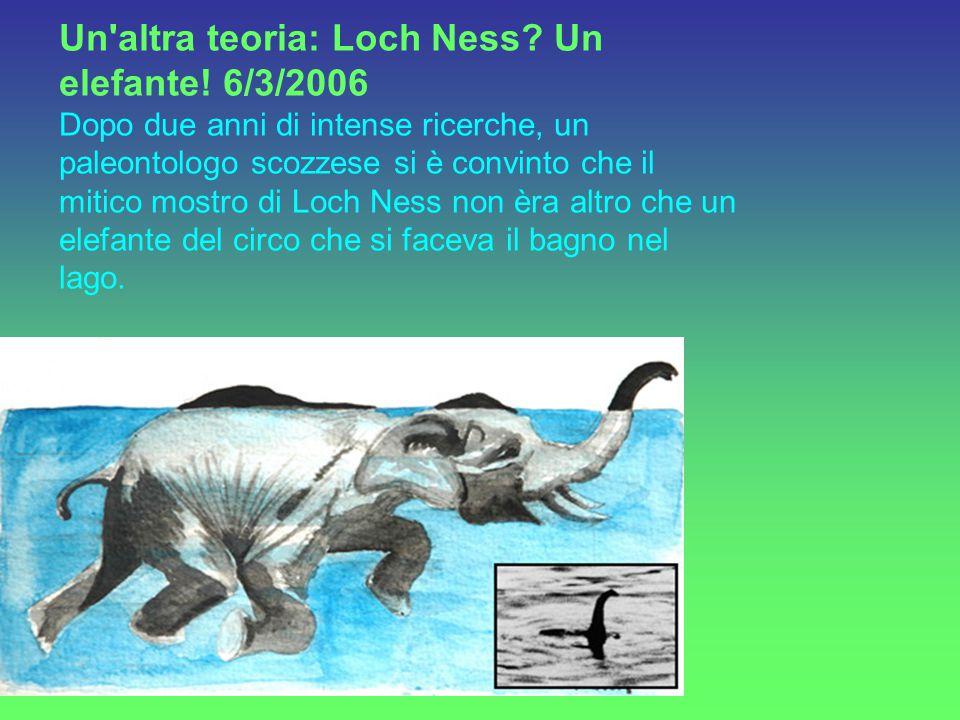 Un altra teoria: Loch Ness. Un elefante