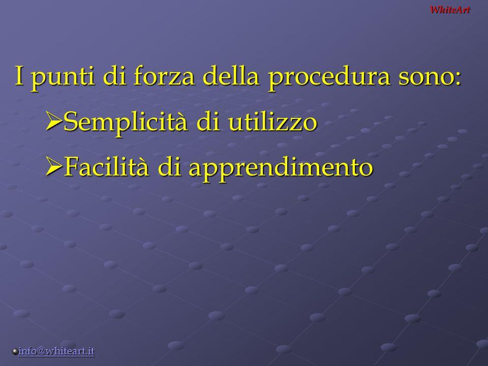 I punti di forza della procedura sono: Semplicità di utilizzo