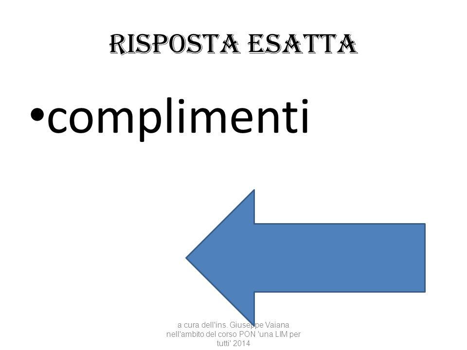 complimenti Risposta esatta