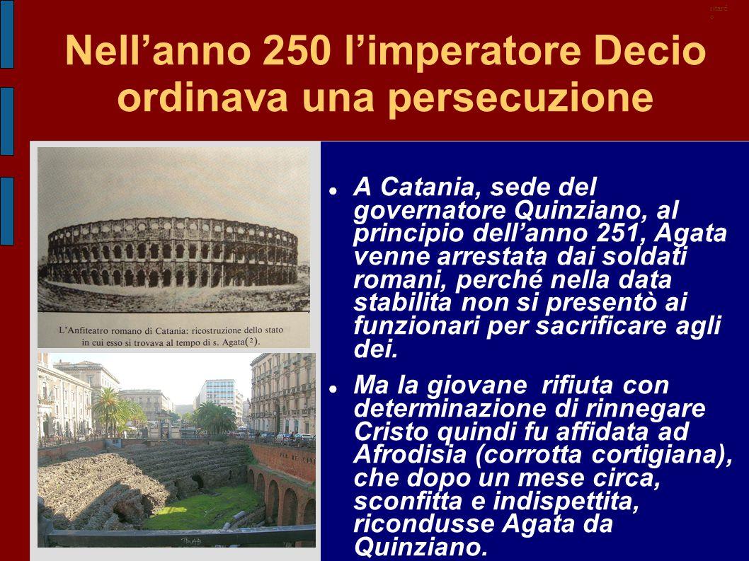 Nell'anno 250 l'imperatore Decio ordinava una persecuzione