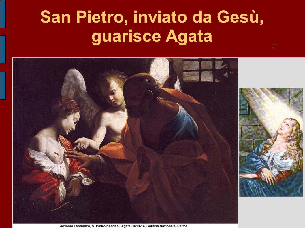 San Pietro, inviato da Gesù, guarisce Agata