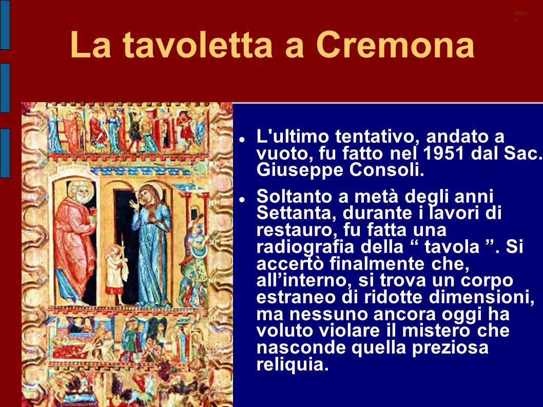 ritardo La tavoletta a Cremona. L ultimo tentativo, andato a vuoto, fu fatto nel 1951 dal Sac. Giuseppe Consoli.