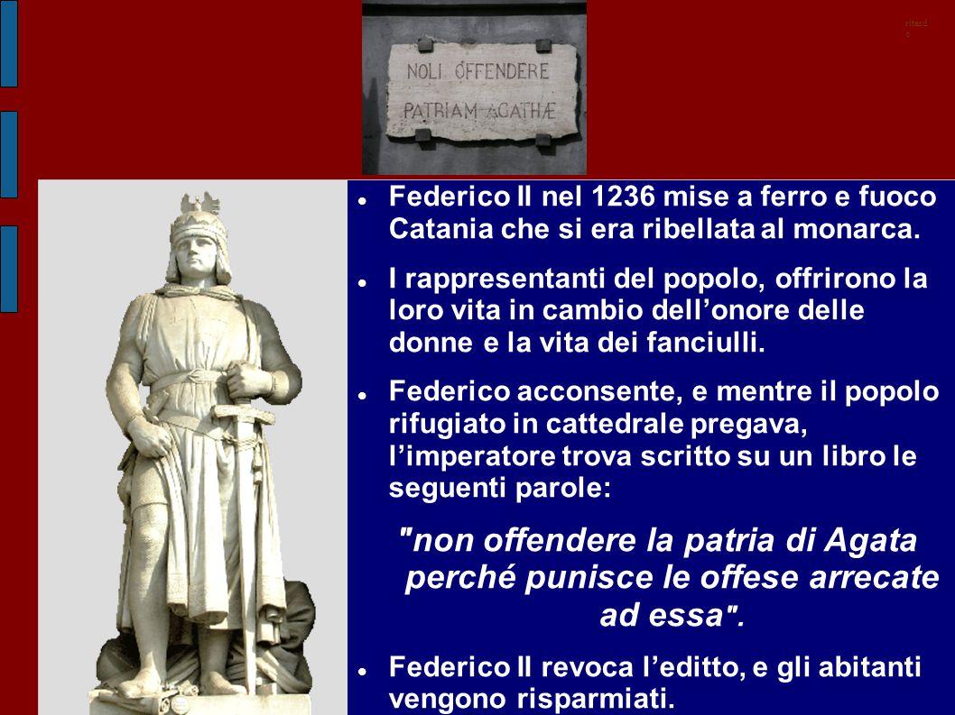 ritardo Federico II nel 1236 mise a ferro e fuoco Catania che si era ribellata al monarca.