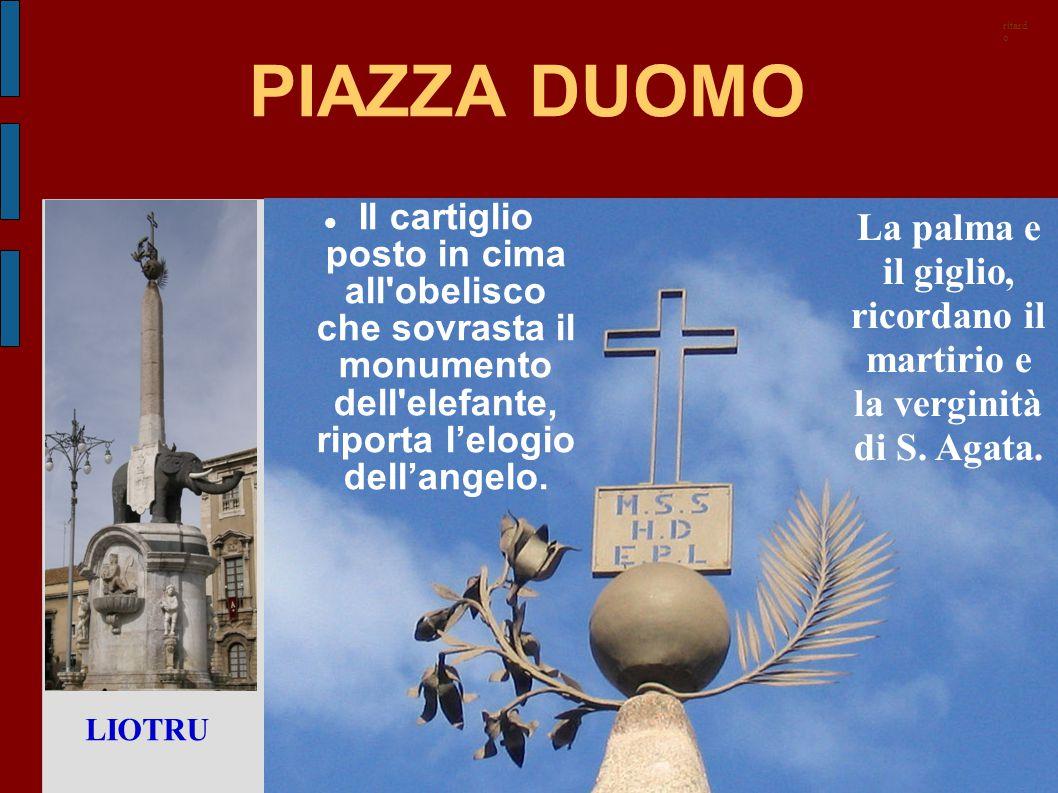 ritardo PIAZZA DUOMO. Il cartiglio posto in cima all obelisco che sovrasta il monumento dell elefante, riporta l'elogio dell'angelo.