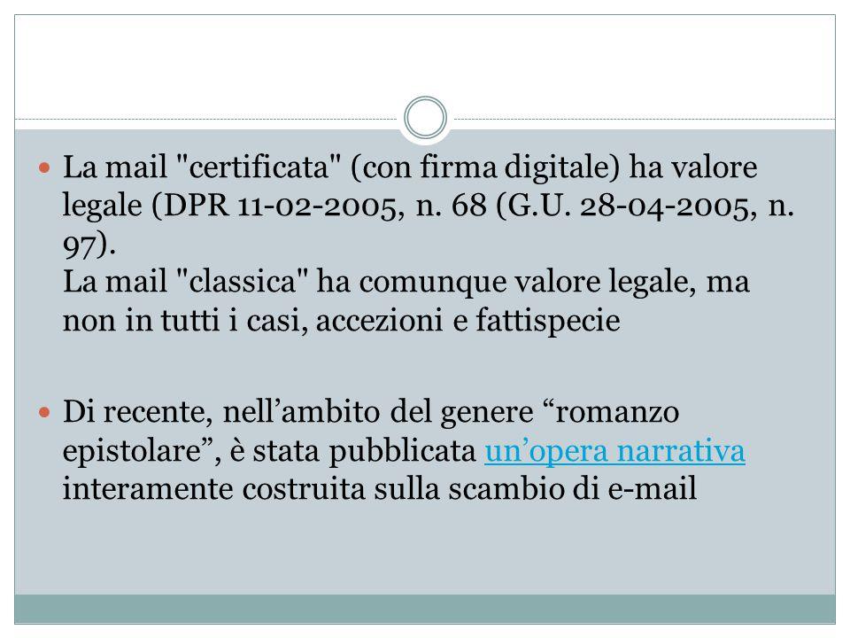 La mail certificata (con firma digitale) ha valore legale (DPR 11-02-2005, n. 68 (G.U. 28-04-2005, n. 97). La mail classica ha comunque valore legale, ma non in tutti i casi, accezioni e fattispecie