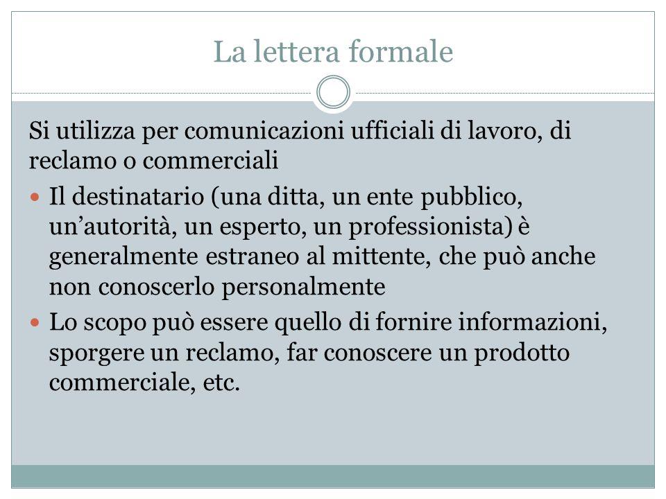 La lettera formale Si utilizza per comunicazioni ufficiali di lavoro, di reclamo o commerciali.
