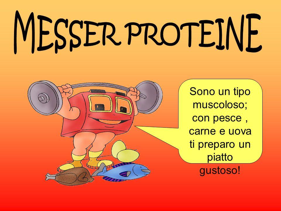 MESSER PROTEINE Sono un tipo muscoloso; con pesce , carne e uova ti preparo un piatto gustoso!