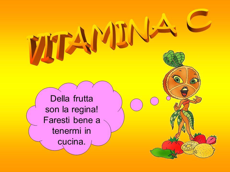 VITAMINA C Della frutta son la regina!