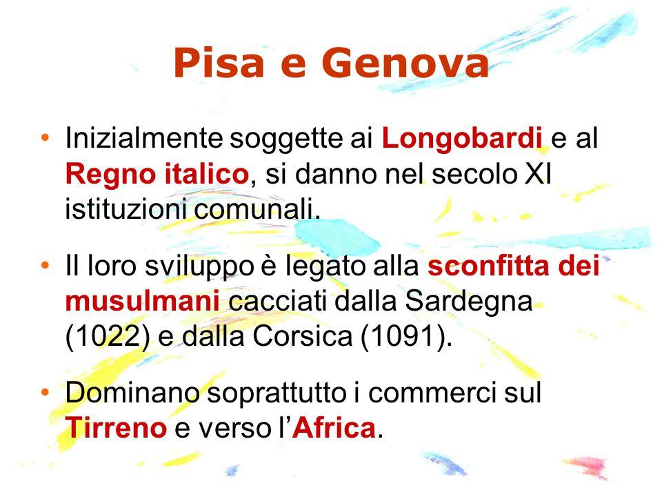 Pisa e Genova Inizialmente soggette ai Longobardi e al Regno italico, si danno nel secolo XI istituzioni comunali.
