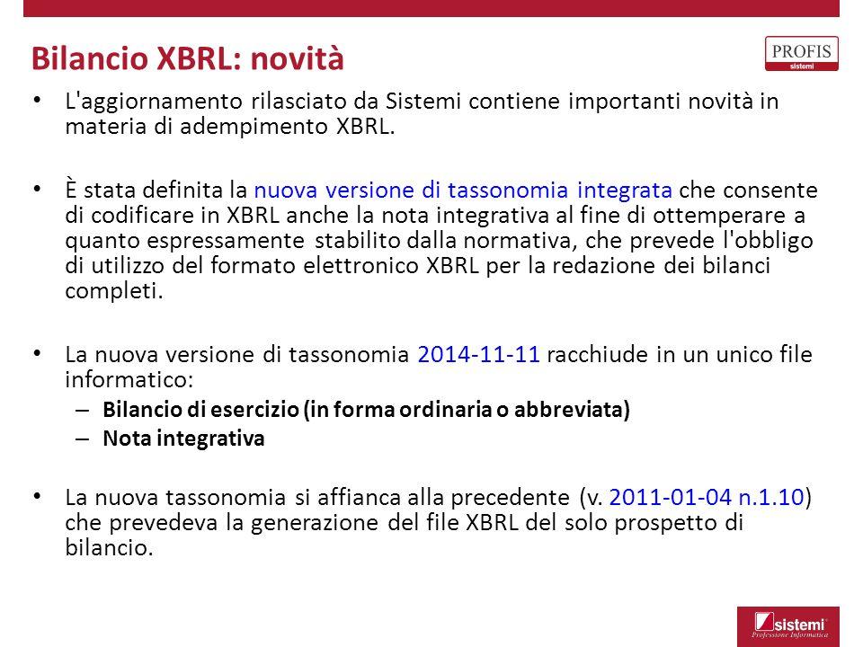 Bilancio XBRL: novità L aggiornamento rilasciato da Sistemi contiene importanti novità in materia di adempimento XBRL.
