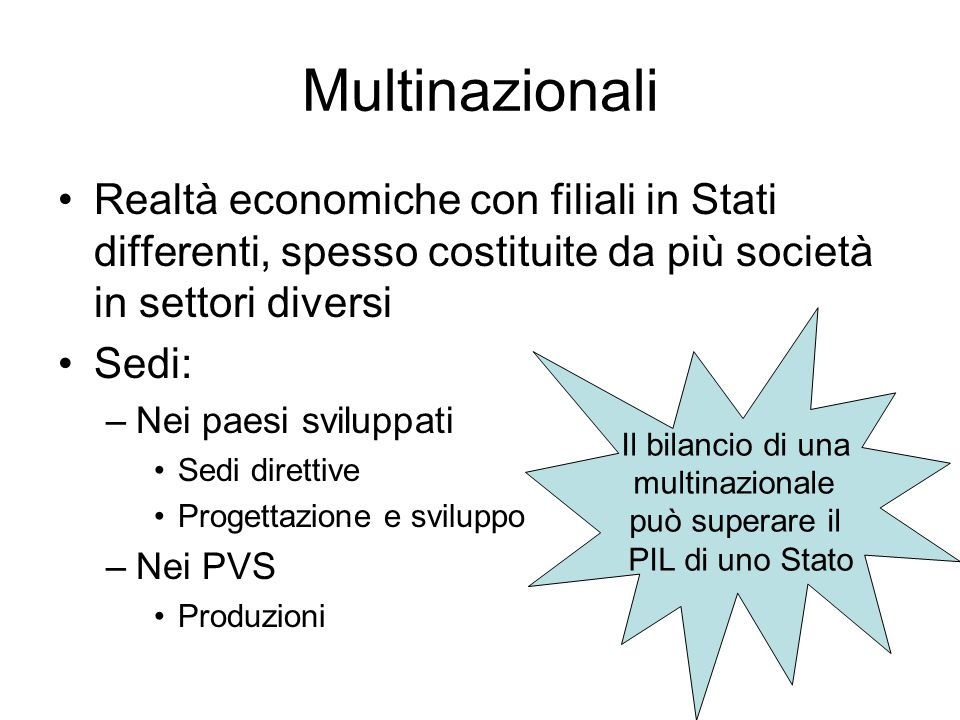 Multinazionali Realtà economiche con filiali in Stati differenti, spesso costituite da più società in settori diversi.