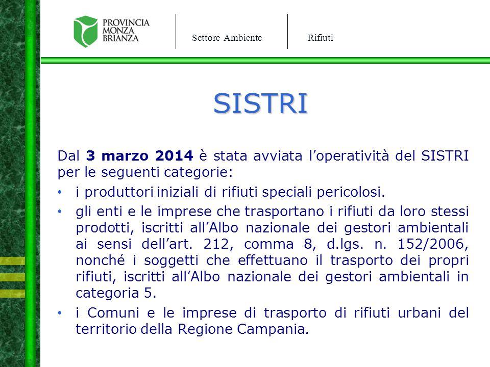 SISTRI Dal 3 marzo 2014 è stata avviata l'operatività del SISTRI per le seguenti categorie: i produttori iniziali di rifiuti speciali pericolosi.