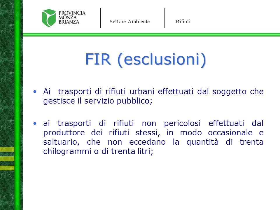 FIR (esclusioni) Ai trasporti di rifiuti urbani effettuati dal soggetto che gestisce il servizio pubblico;