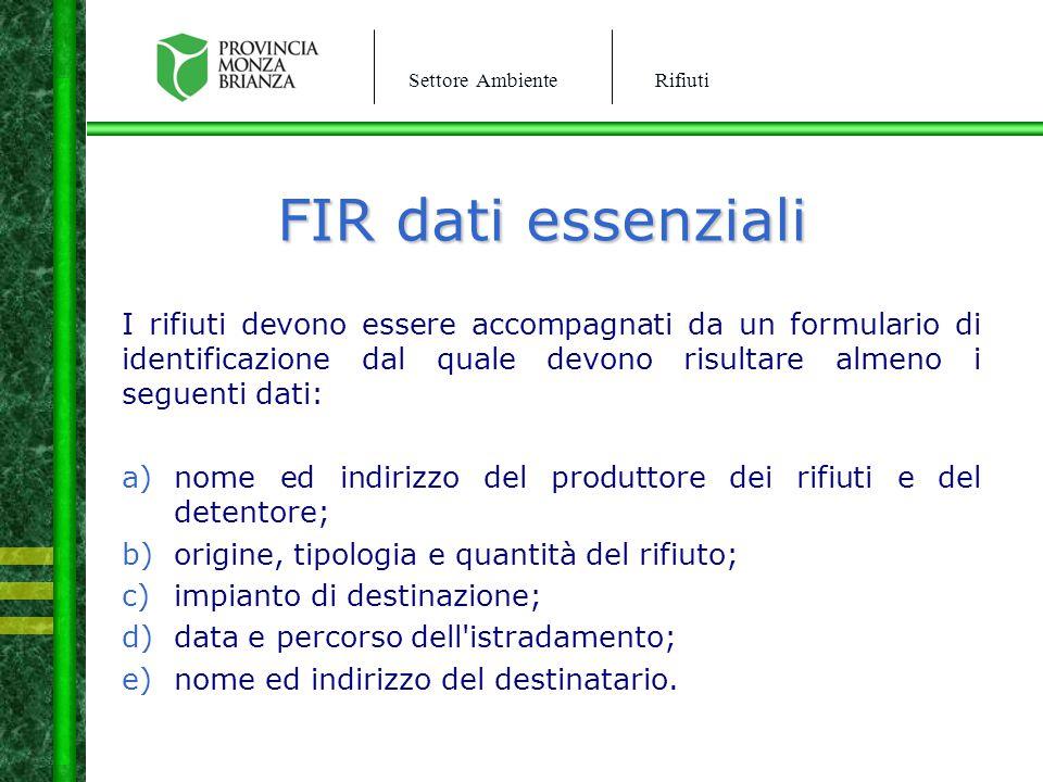FIR dati essenziali I rifiuti devono essere accompagnati da un formulario di identificazione dal quale devono risultare almeno i seguenti dati: