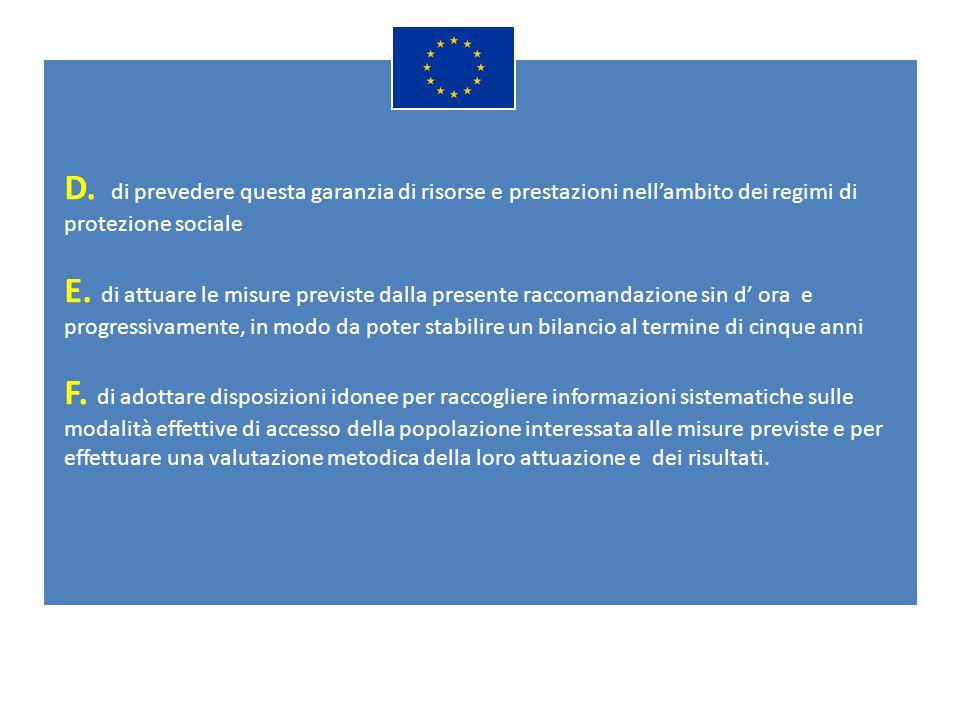 D. di prevedere questa garanzia di risorse e prestazioni nell'ambito dei regimi di protezione sociale