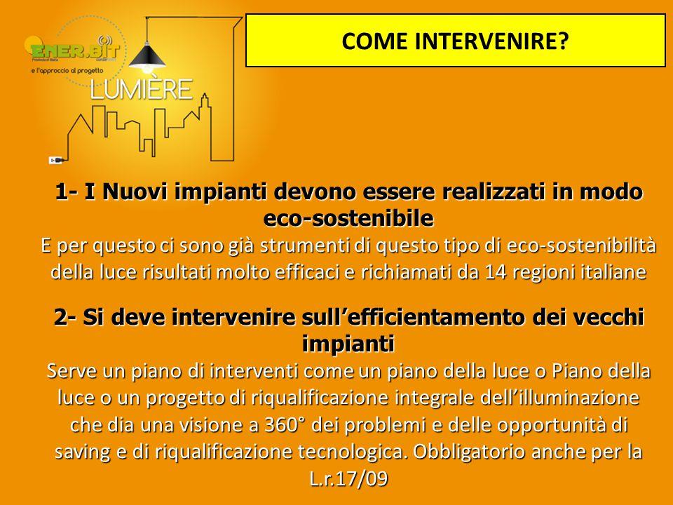 COME INTERVENIRE 1- I Nuovi impianti devono essere realizzati in modo eco-sostenibile.