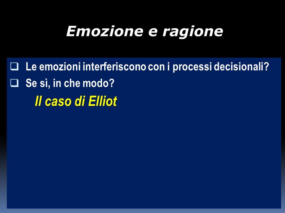 Emozione e ragione Le emozioni interferiscono con i processi decisionali.