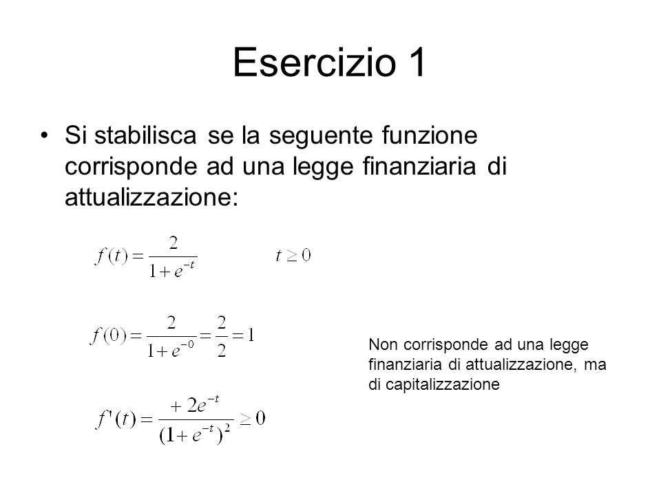 Esercizio 1 Si stabilisca se la seguente funzione corrisponde ad una legge finanziaria di attualizzazione: