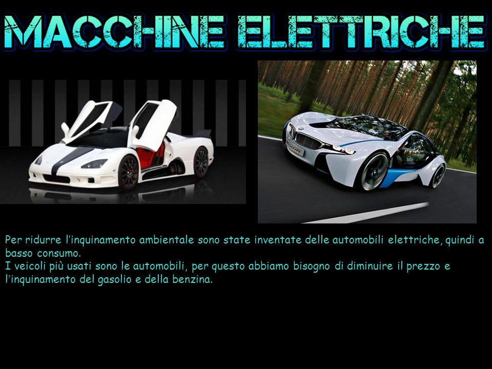 Per ridurre l'inquinamento ambientale sono state inventate delle automobili elettriche, quindi a basso consumo.