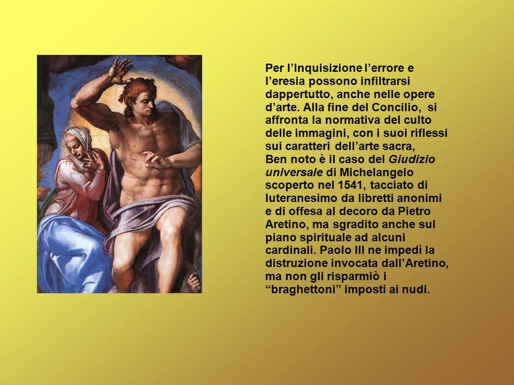 Per l'Inquisizione l'errore e l'eresia possono infiltrarsi dappertutto, anche nelle opere d'arte. Alla fine del Concilio, si affronta la normativa del culto delle immagini, con i suoi riflessi sui caratteri dell'arte sacra,