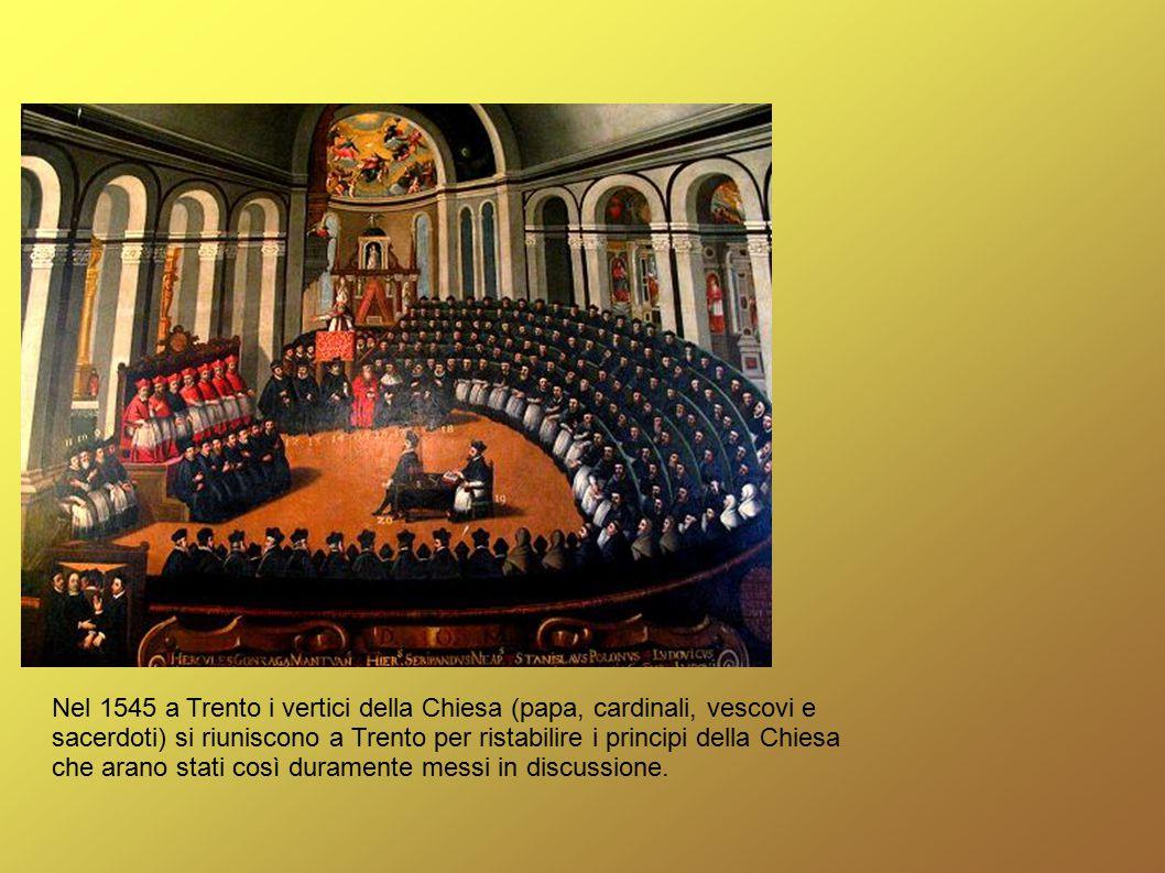 Nel 1545 a Trento i vertici della Chiesa (papa, cardinali, vescovi e sacerdoti) si riuniscono a Trento per ristabilire i principi della Chiesa che arano stati così duramente messi in discussione.