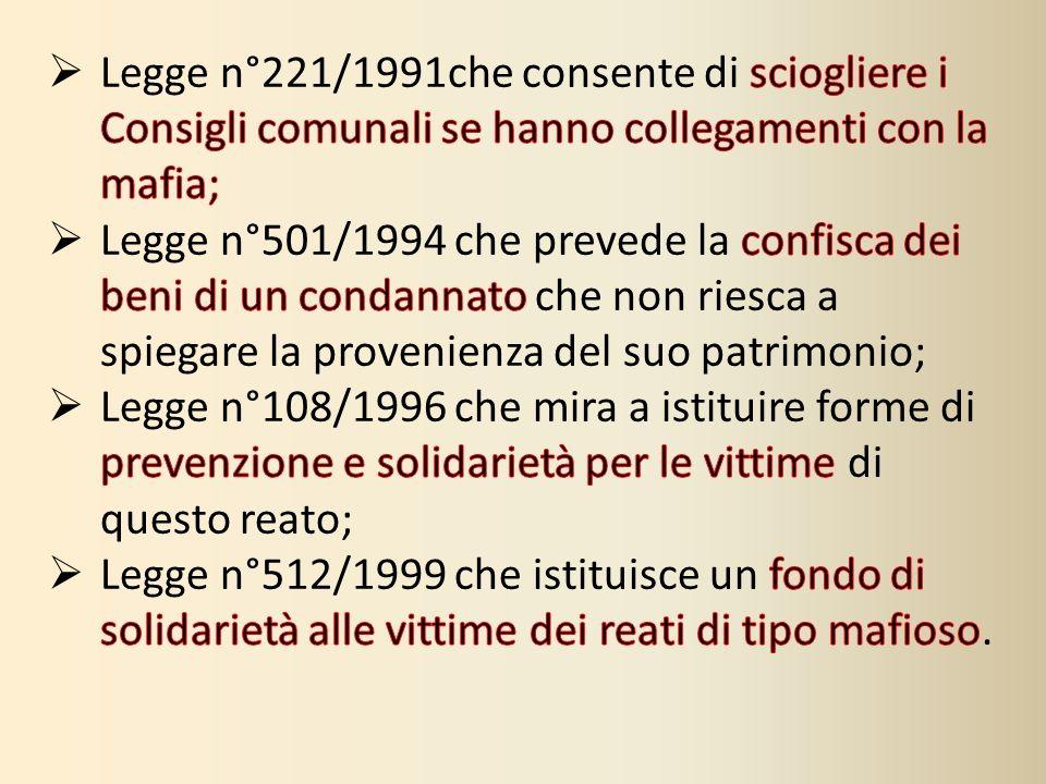 Legge n°221/1991che consente di sciogliere i Consigli comunali se hanno collegamenti con la mafia;