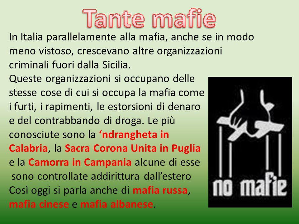 Tante mafie In Italia parallelamente alla mafia, anche se in modo meno vistoso, crescevano altre organizzazioni criminali fuori dalla Sicilia.
