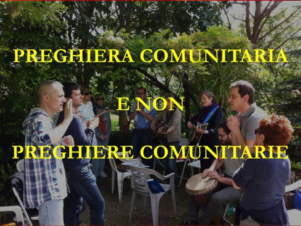 PREGHIERA COMUNITARIA PREGHIERE COMUNITARIE