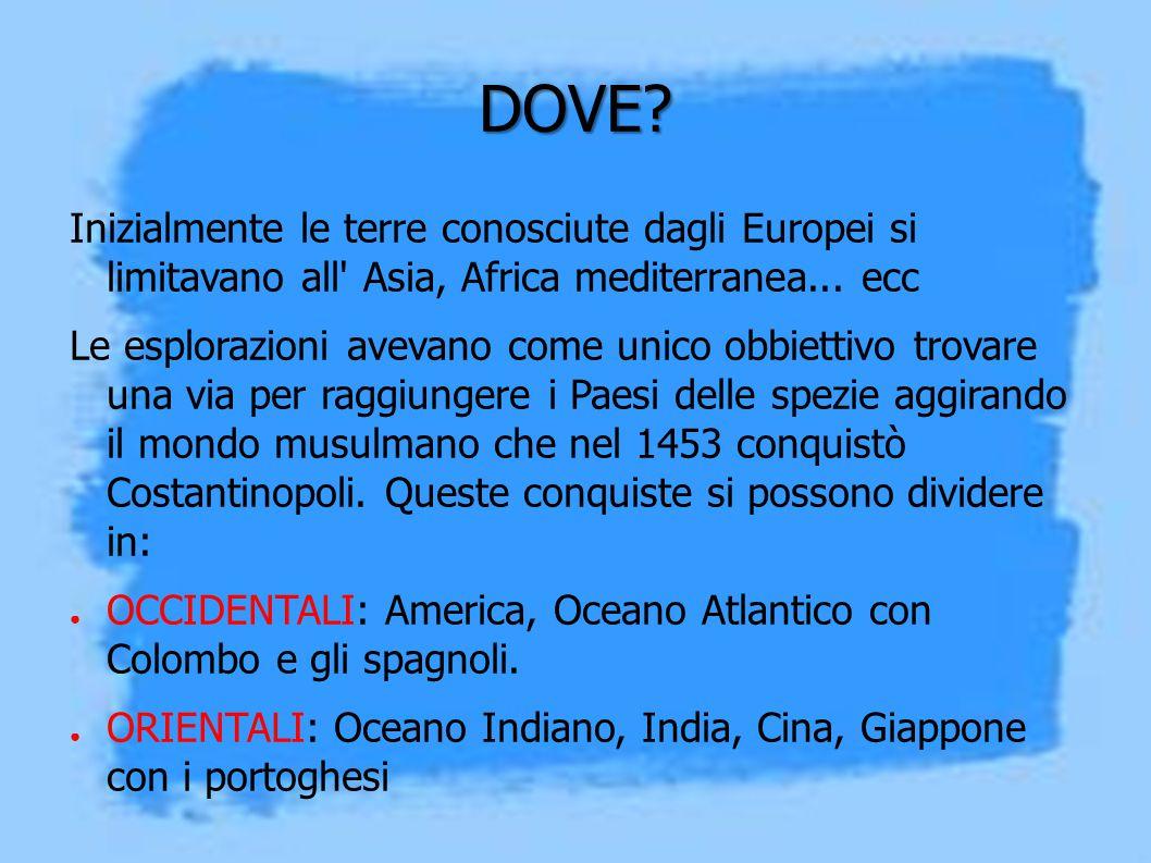 DOVE Inizialmente le terre conosciute dagli Europei si limitavano all Asia, Africa mediterranea... ecc.