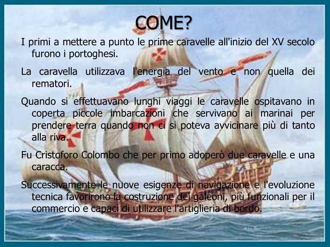 COME I primi a mettere a punto le prime caravelle all inizio del XV secolo furono i portoghesi.