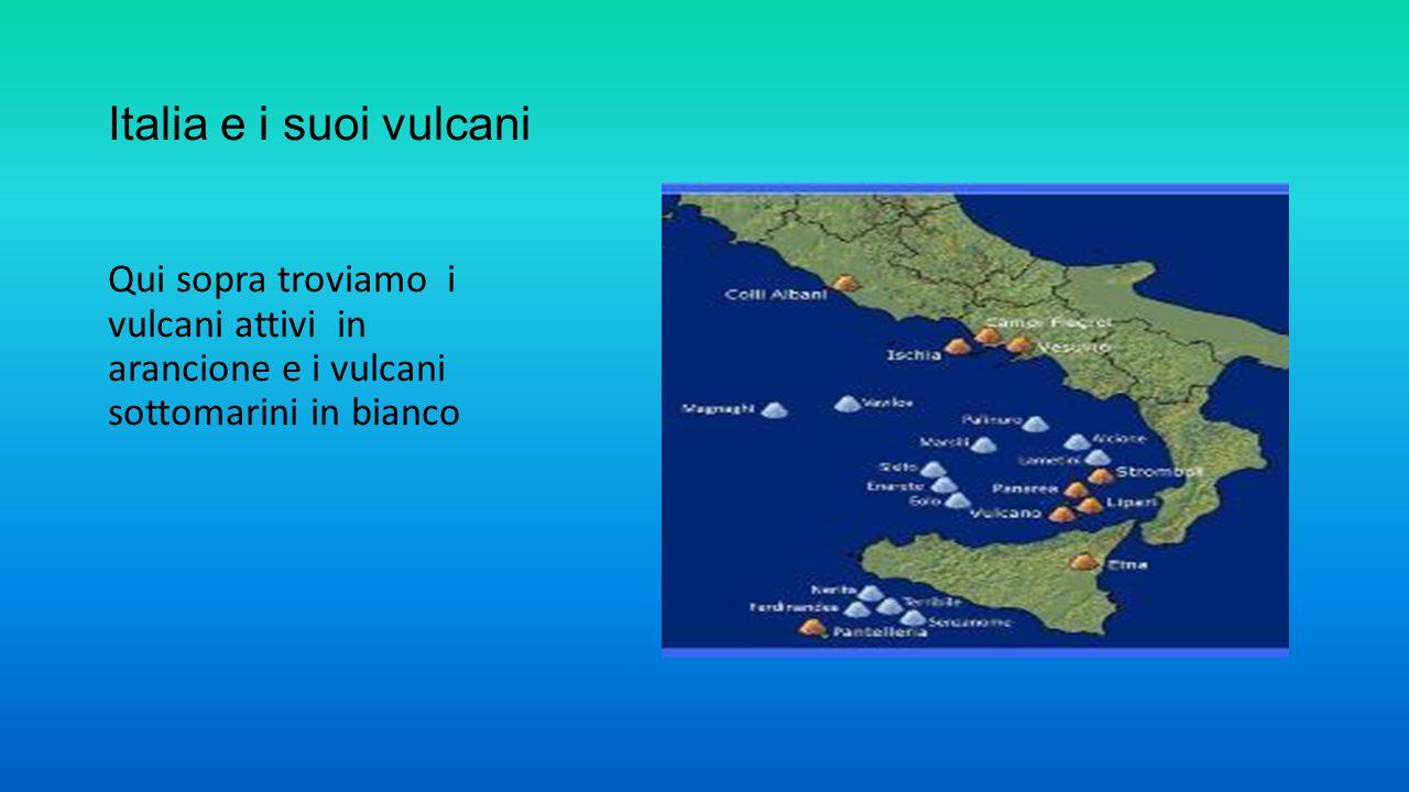 Italia e i suoi vulcani Qui sopra troviamo i vulcani attivi in arancione e i vulcani sottomarini in bianco.