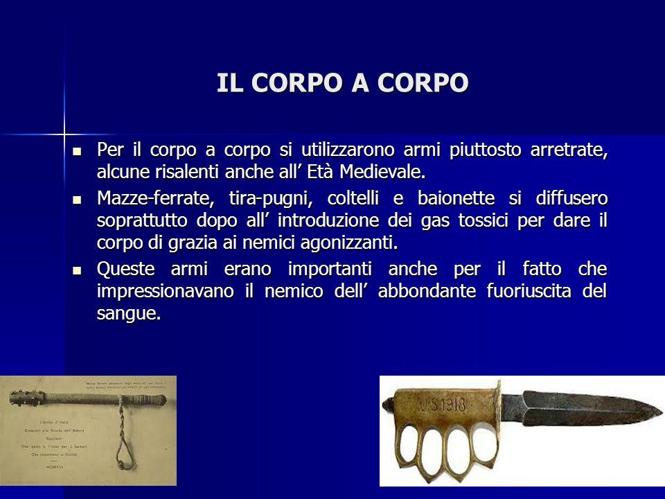 IL CORPO A CORPO Per il corpo a corpo si utilizzarono armi piuttosto arretrate, alcune risalenti anche all' Età Medievale.