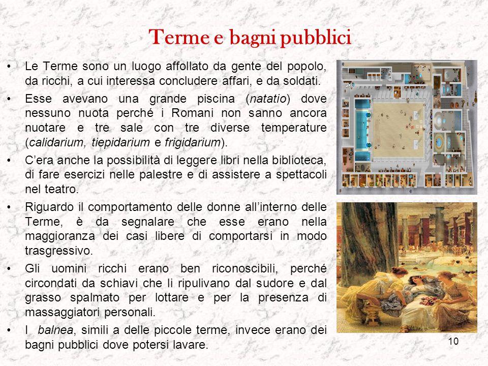 Terme e bagni pubblici Le Terme sono un luogo affollato da gente del popolo, da ricchi, a cui interessa concludere affari, e da soldati.
