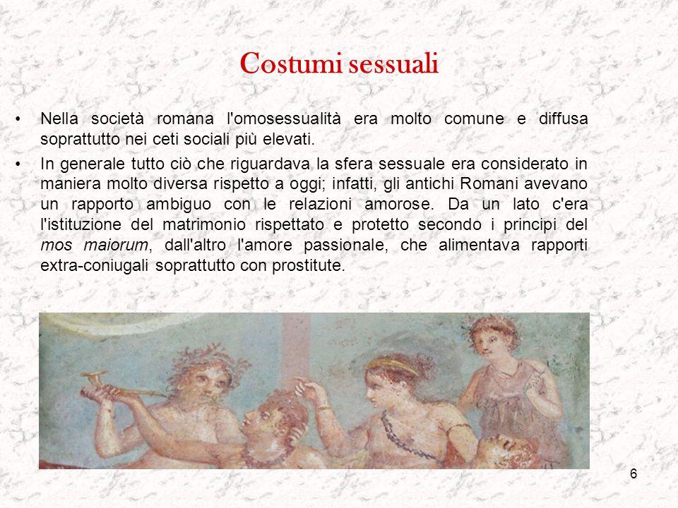 Costumi sessuali Nella società romana l omosessualità era molto comune e diffusa soprattutto nei ceti sociali più elevati.