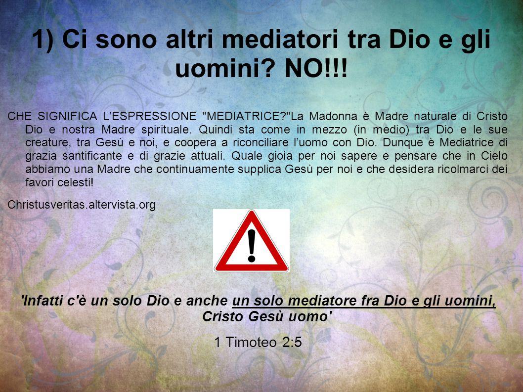1) Ci sono altri mediatori tra Dio e gli uomini NO!!!