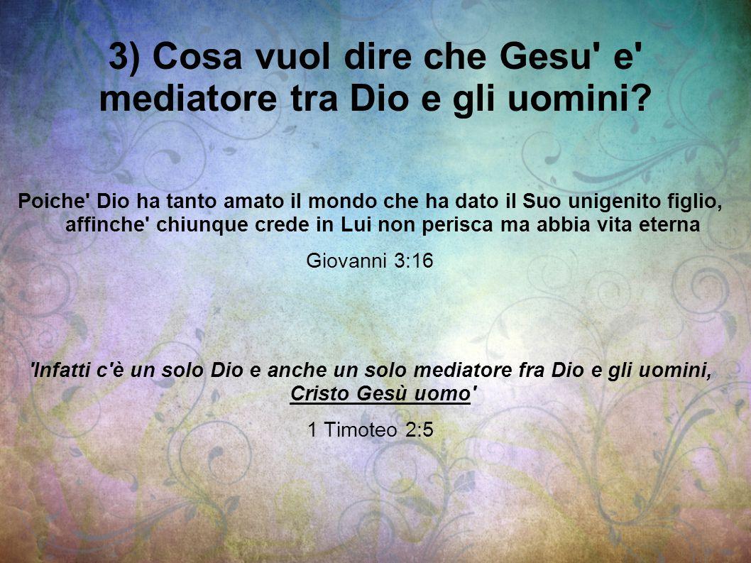 3) Cosa vuol dire che Gesu e mediatore tra Dio e gli uomini